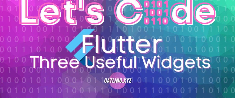 Cover image for Let's Code Flutter: 3 Useful Widgets