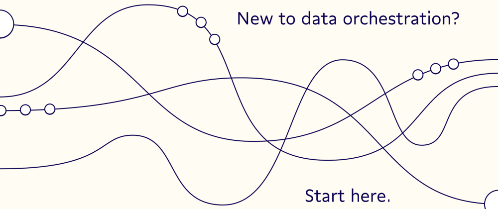 Cover image for New to data orchestration? Start here.