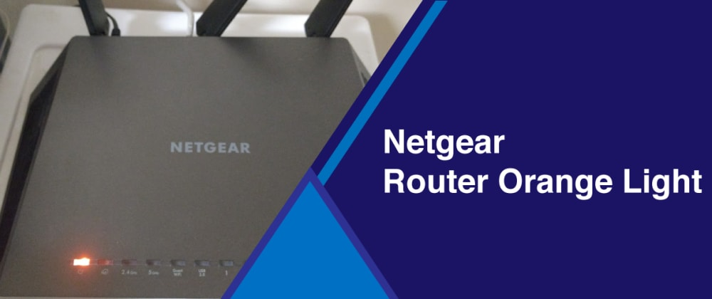 Cover image for How to resolve Netgear Router Orange light Issue?