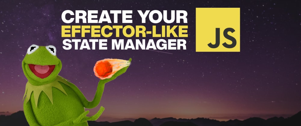 Cover image for Create Your Effector-like State Manager ☄️
