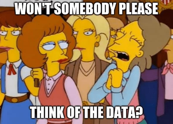 Won't somebody please think of the data?