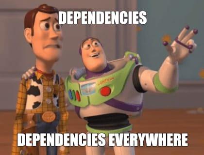 dependencies, dependencies everywhere meme