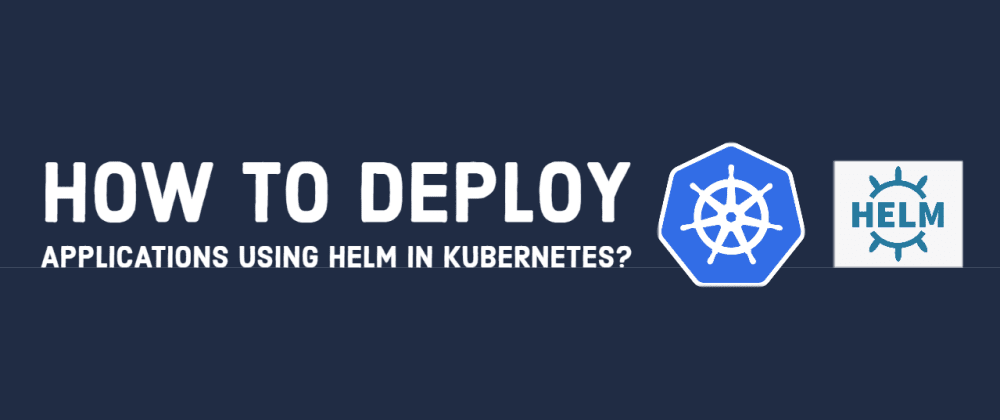 Cover image for How to deploy applications using Helm in Kubernetes?