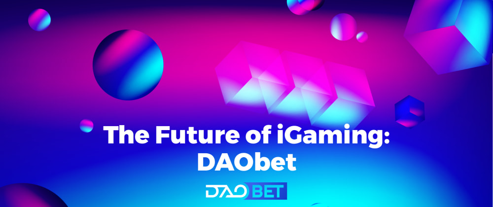 Cover image for The Future of iGaming: DAOBet (ex — DAO.Casino)