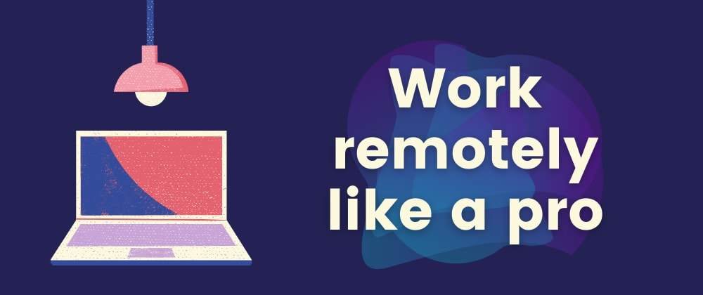 Cover Image for 5 Tips You Want To See If You Work Remotely