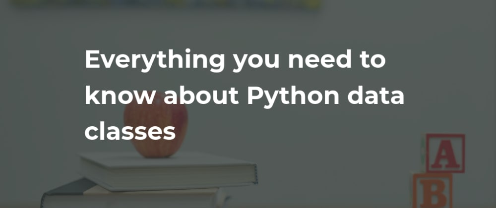 Cover image for Python Fundamentals: Everything you need to know about dataclasses