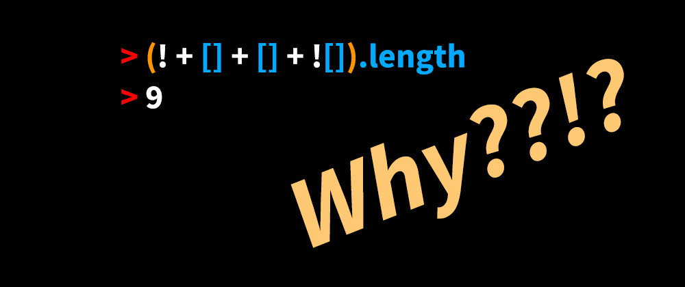 Cover image for Why (! + [] + [] + ![]).length is 9