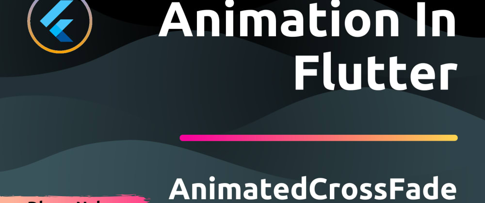 Cover image for Animation In Flutter: AnimatedCrossFade