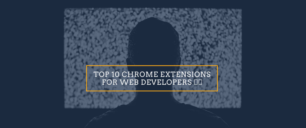 Cover image for Top 10 Chrome Extensions for Web Developers 🚀🚀