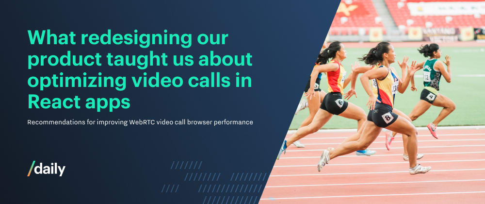 Cover image for What redesigning our product taught us about optimizing video call performance in React