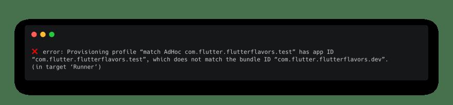 "❌ error: Provisioning profile ""match AdHoc com.flutter.flutterflavors.test"" has app ID ""com.flutter.flutterflavors.test"", which does not match the bundle ID ""com.flutter.flutterflavors.dev"". (in target 'Runner')"