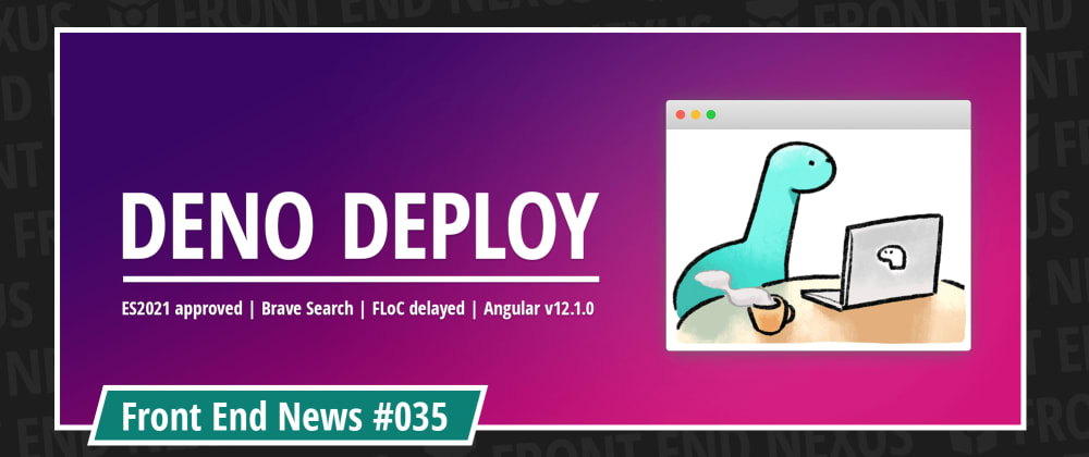 Cover image for Introducing Deno Deploy Beta, ES2021 has been approved, Google delays FLoC, and the launch of Brave Search   Front End News #035