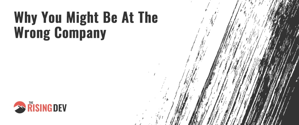 Cover image for Why You Might Be At The Wrong Company
