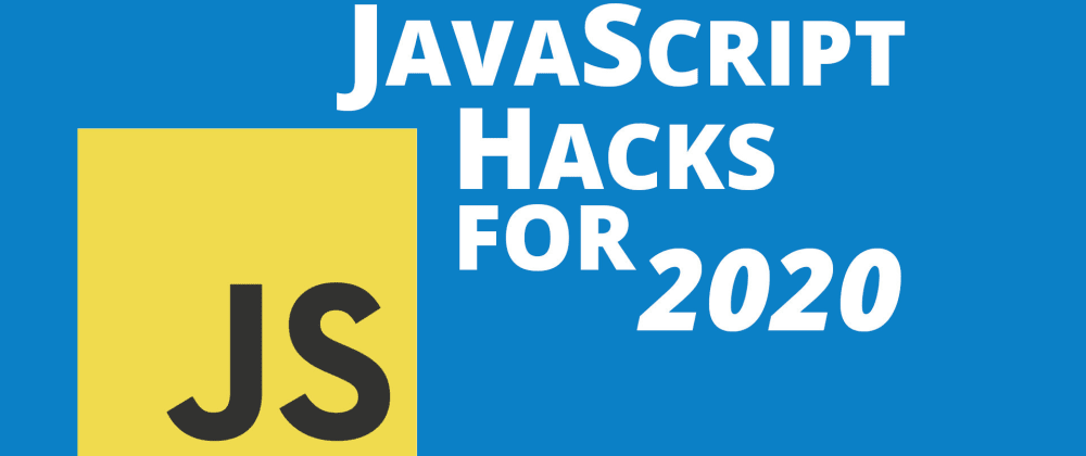 Cover image for 7 JavaScript Hacks for 2020