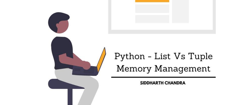 Cover image for Python - List Vs Tuple Memory Management
