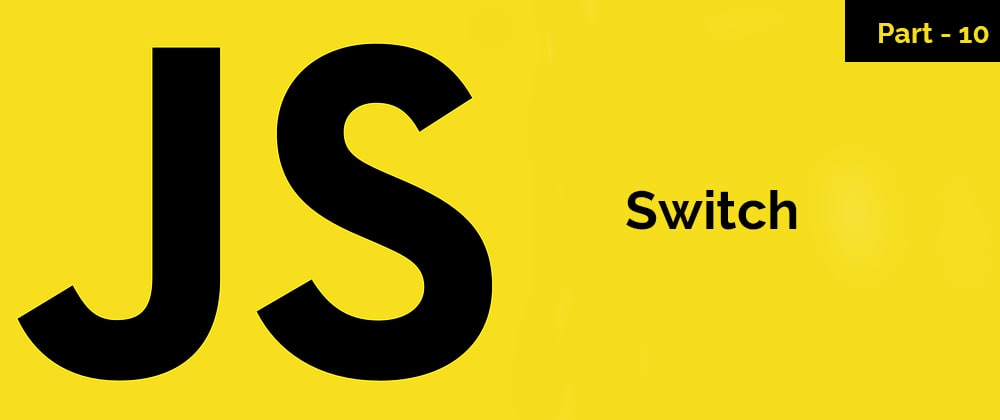 Cover image for Switch – JavaScript Series – Part 10