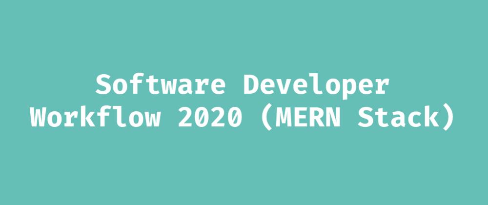 Cover image for Software Developer Workflow 2020 (MERN Stack)
