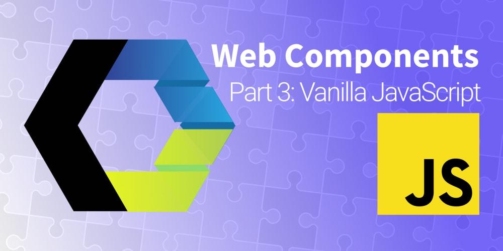 Lets Build Web Components! Part 3: Vanilla Components - DEV