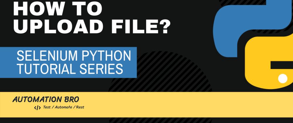 Cover image for Upload File | Selenium Webdriver Python Tutorial