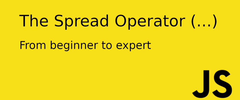 Cover image for Understanding the JavaScript Spread Operator-From Beginner toExpert
