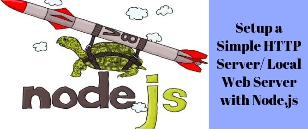 Cover image for How to Setup a Simple HTTP Server/ Local Web Server with NodeJS