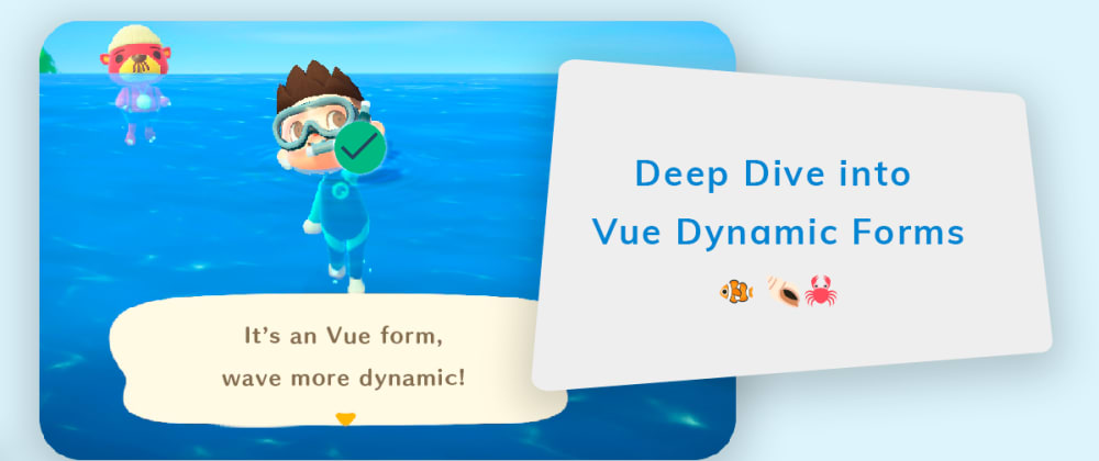 Cover image for Deep dive into Vue Dynamic Forms.