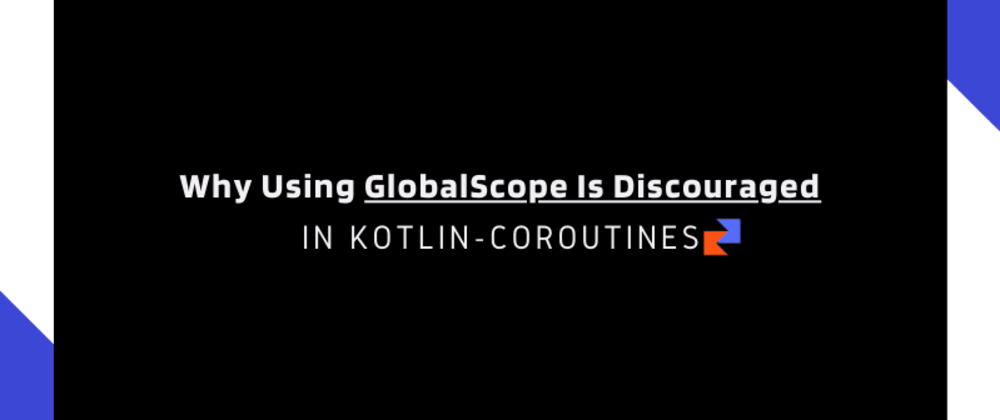 Cover image for Why Using GlobalScope Is Discouraged In Kotlin-Coroutines?