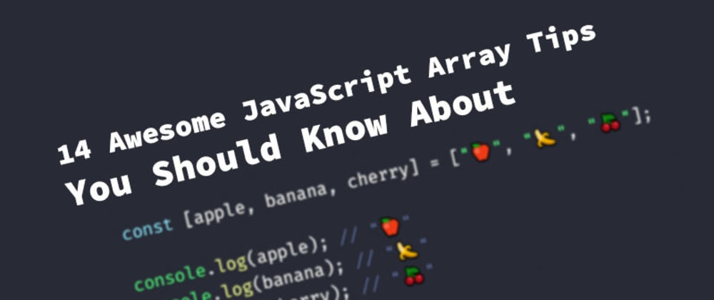 Cover image for 14 Awesome JavaScript Array Tips You Should Know About