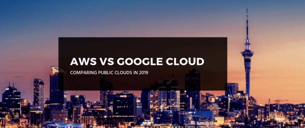 Cover image for AWS versus Google Cloud: Comparing Clouds [Mid-2019]