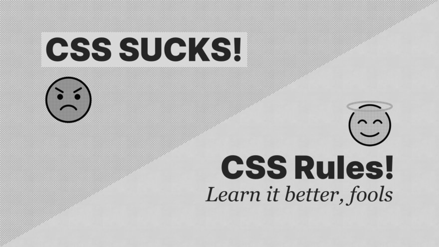 'CSS sucks' and 'CSS rules, learn it better fools' split diagonally, 50:50