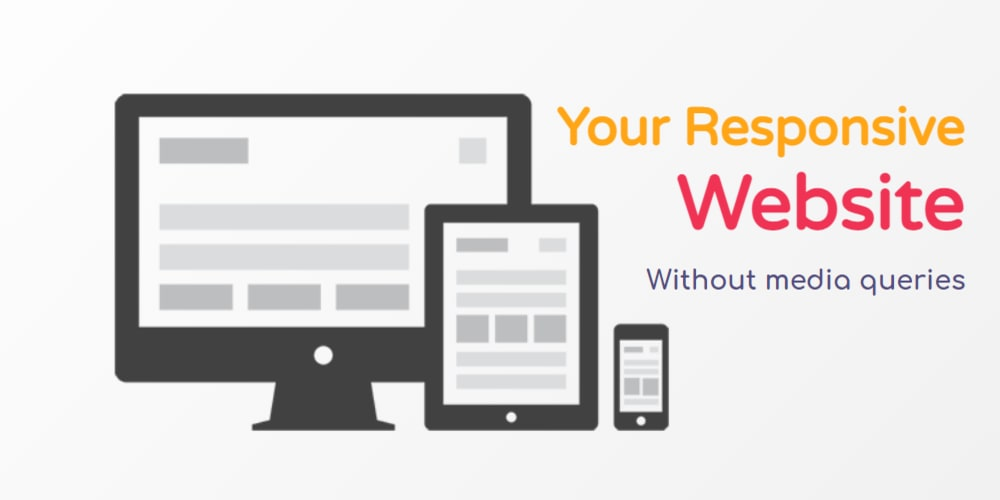 Build your Responsive website without media query
