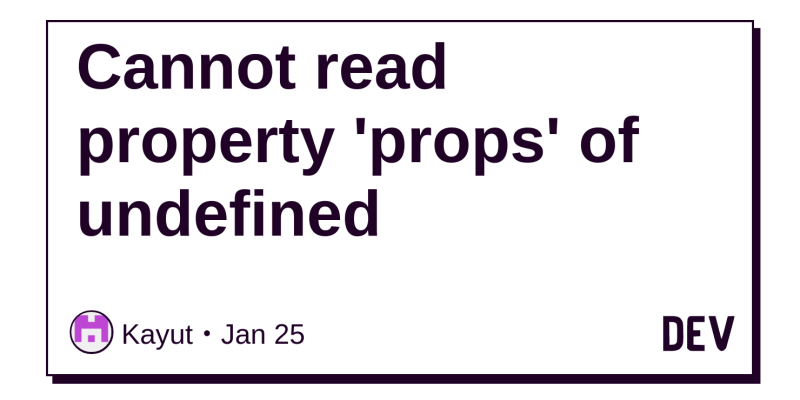 Cannot read property 'props' of undefined - DEV Community 👩 💻👨 💻