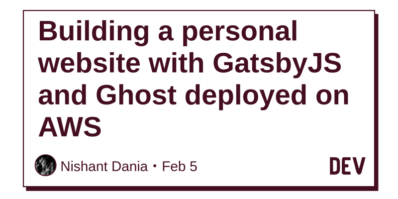 Building a personal website with GatsbyJS and Ghost deployed on AWS