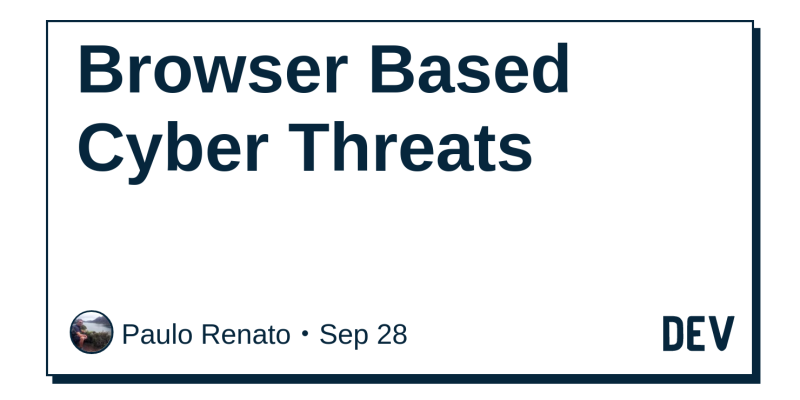 Browser Based Cyber Threats - DEV Community 👩 💻👨 💻