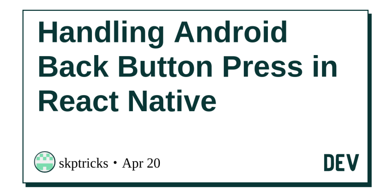 Handling Android Back Button Press in React Native - DEV