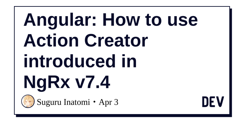Angular: How to use Action Creator introduced in NgRx v7 4