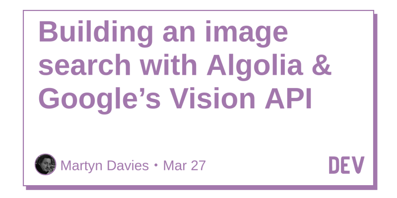 Building an image search with Algolia & Google's Vision API - DEV