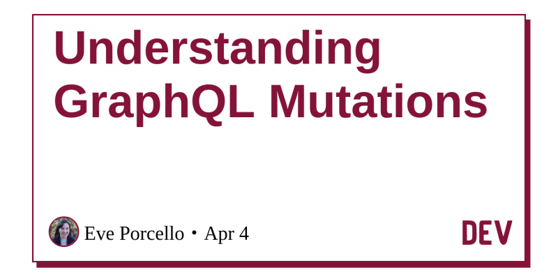 Understanding GraphQL Mutations - DEV Community 👩 💻👨 💻