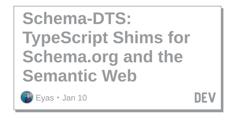 Schema-DTS: TypeScript Shims for Schema org and the Semantic