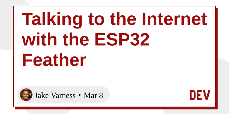 Talking to the Internet with the ESP32 Feather - DEV