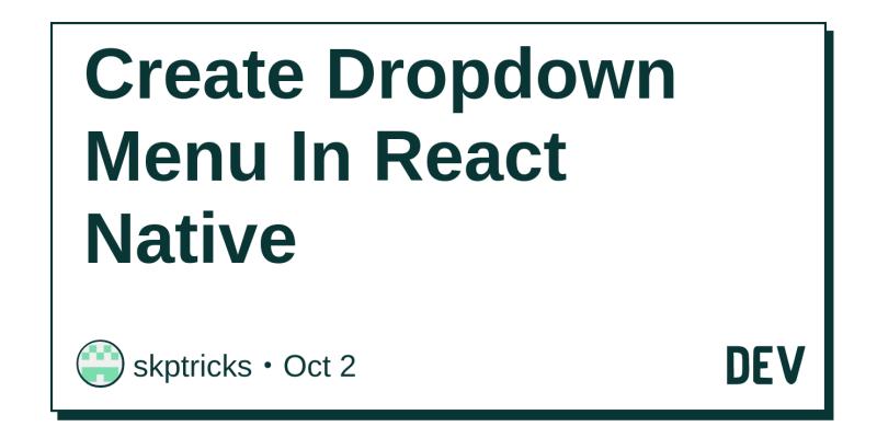 Create Dropdown Menu In React Native - DEV Community