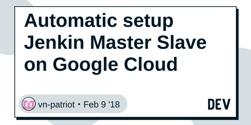 Automatic setup Jenkin Master Slave on Google Cloud - DEV Community