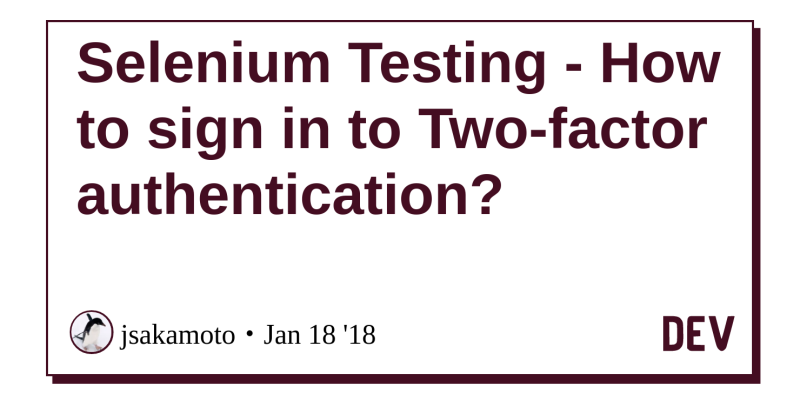 Selenium Testing - How to sign in to Two-factor authentication