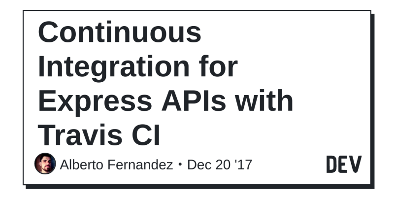 Continuous Integration for Express APIs with Travis CI - DEV