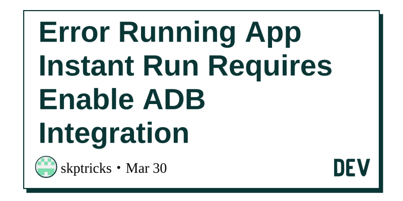 Error Running App Instant Run Requires Enable ADB
