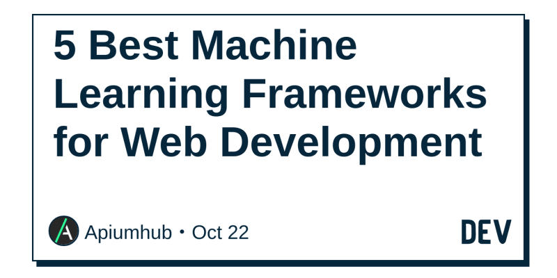 5 Best Machine Learning Frameworks for Web Development