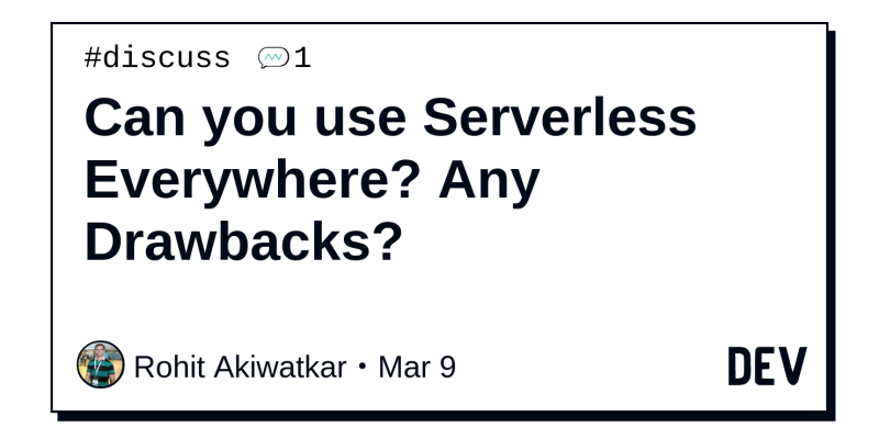 Can You Use Serverless Everywhere Any Drawbacks Dev Community