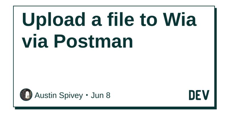 Upload a file to Wia via Postman - DEV Community 👩 💻👨 💻