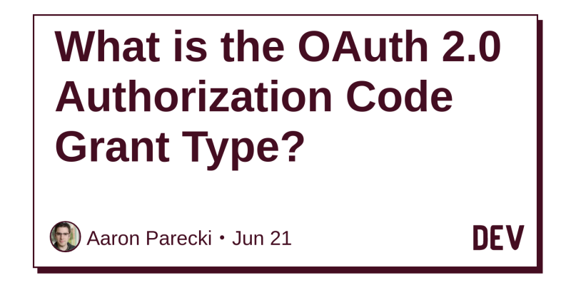 What is the OAuth 2 0 Authorization Code Grant Type? - DEV