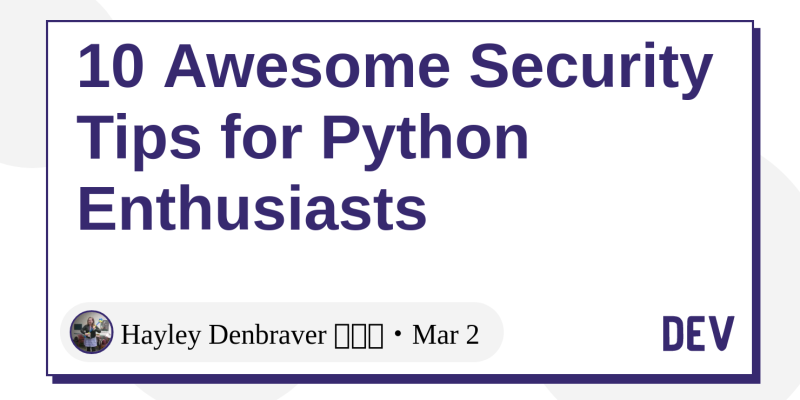 10 Awesome Security Tips for Python Enthusiasts - DEV